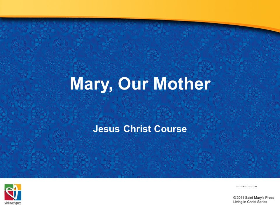 Mary, Our Mother Jesus Christ Course Document # TX001255