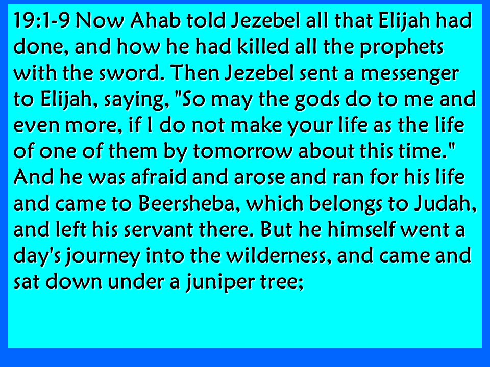 19:1-9 Now Ahab told Jezebel all that Elijah had done, and how he had killed all the prophets with the sword.