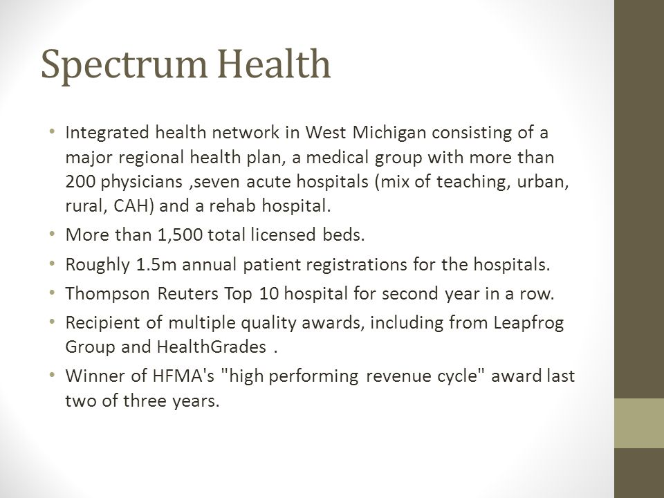 Spectrum Health Integrated health network in West Michigan consisting of a major regional health plan, a medical group with more than 200 physicians,s