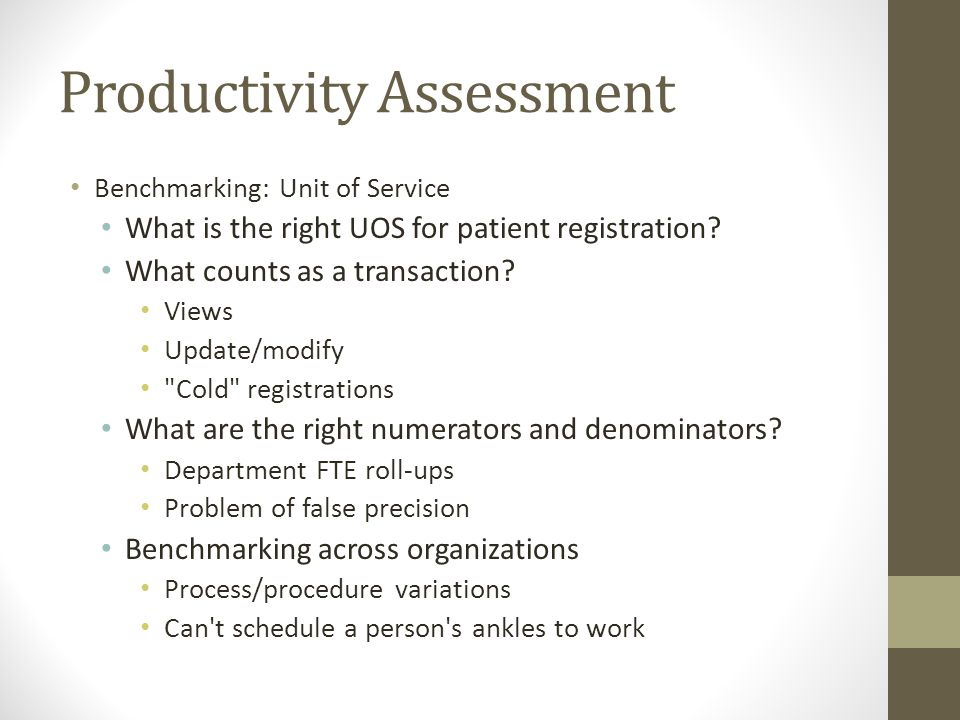 Productivity Assessment Benchmarking: Unit of Service What is the right UOS for patient registration? What counts as a transaction? Views Update/modif