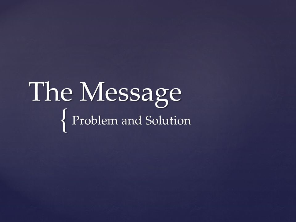 { The Message Problem and Solution