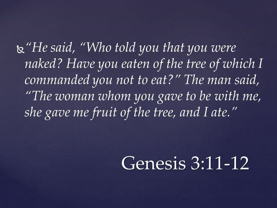   He said, Who told you that you were naked.