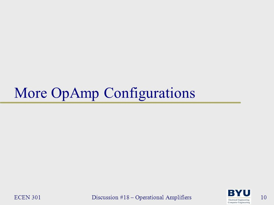 ECEN 301Discussion #18 – Operational Amplifiers10 More OpAmp Configurations