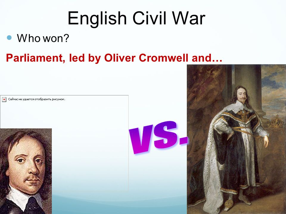 English Civil War Who won? Parliament, led by Oliver Cromwell and…