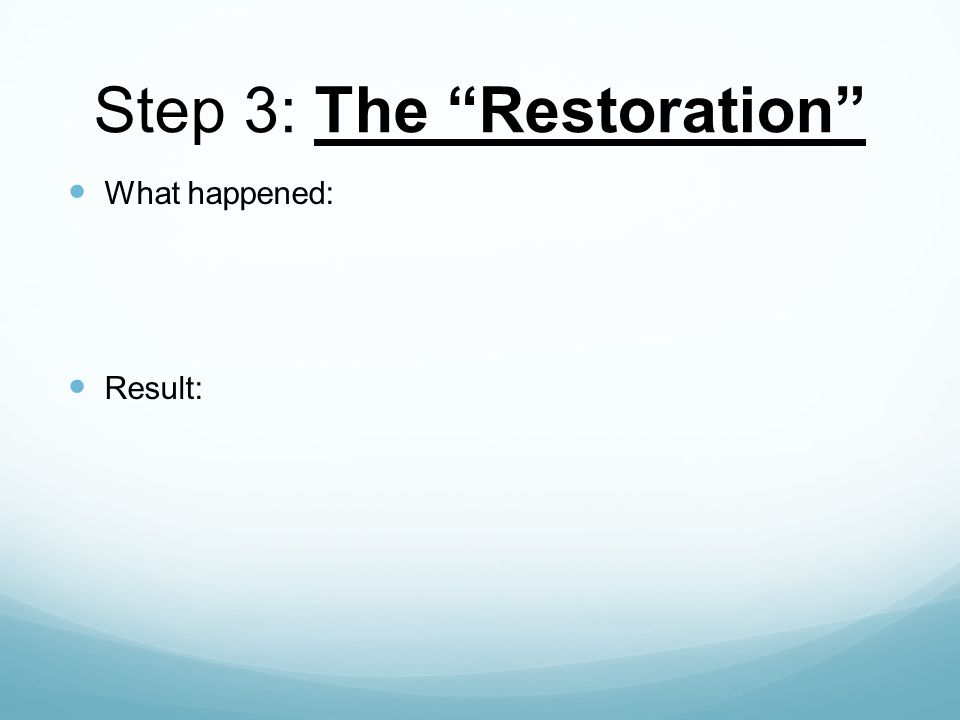 Step 3: The Restoration What happened: Result:
