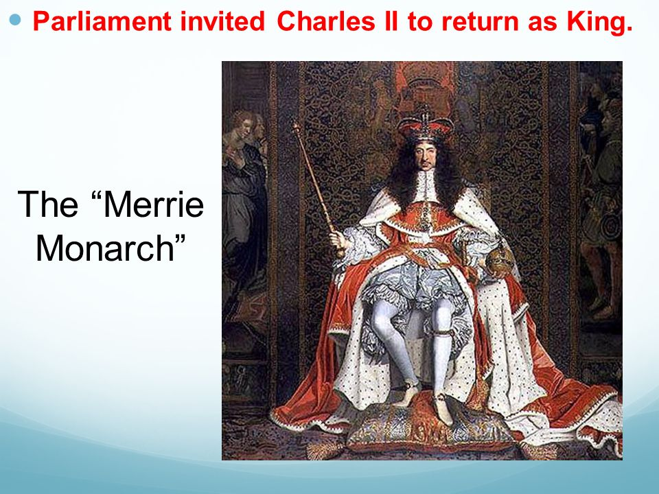 The Merrie Monarch Parliament invited Charles II to return as King.