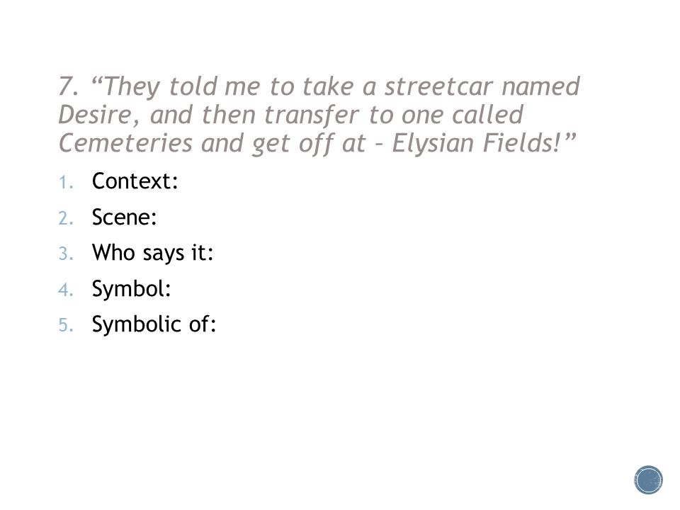 """7. """"They told me to take a streetcar named Desire, and then transfer to one called Cemeteries and get off at – Elysian Fields!"""" 1. Context: 2. Scene:"""