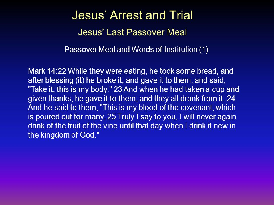 Mark 14:22 While they were eating, he took some bread, and after blessing (it) he broke it, and gave it to them, and said, Take it; this is my body. 23 And when he had taken a cup and given thanks, he gave it to them, and they all drank from it.