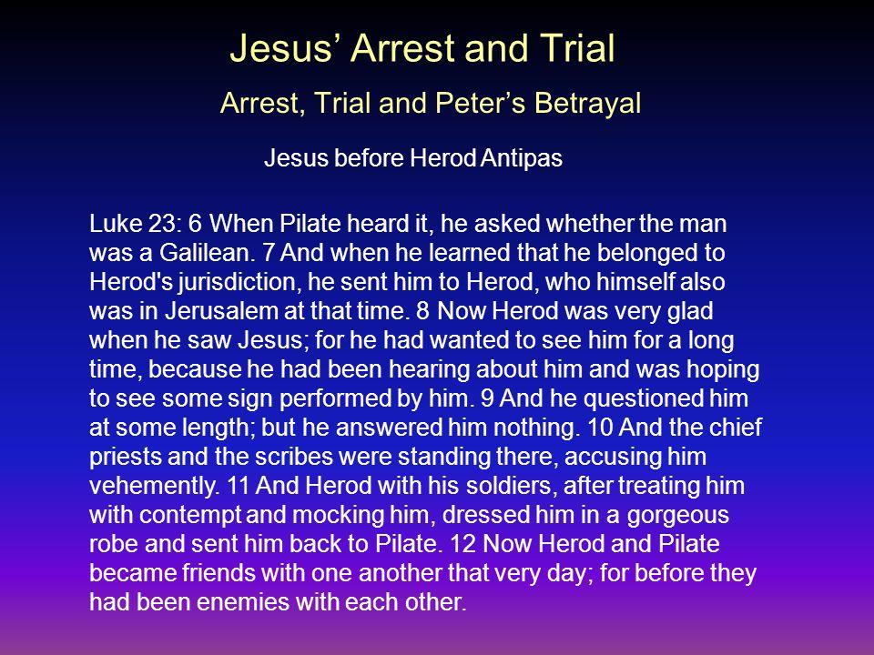 Luke 23: 6 When Pilate heard it, he asked whether the man was a Galilean.