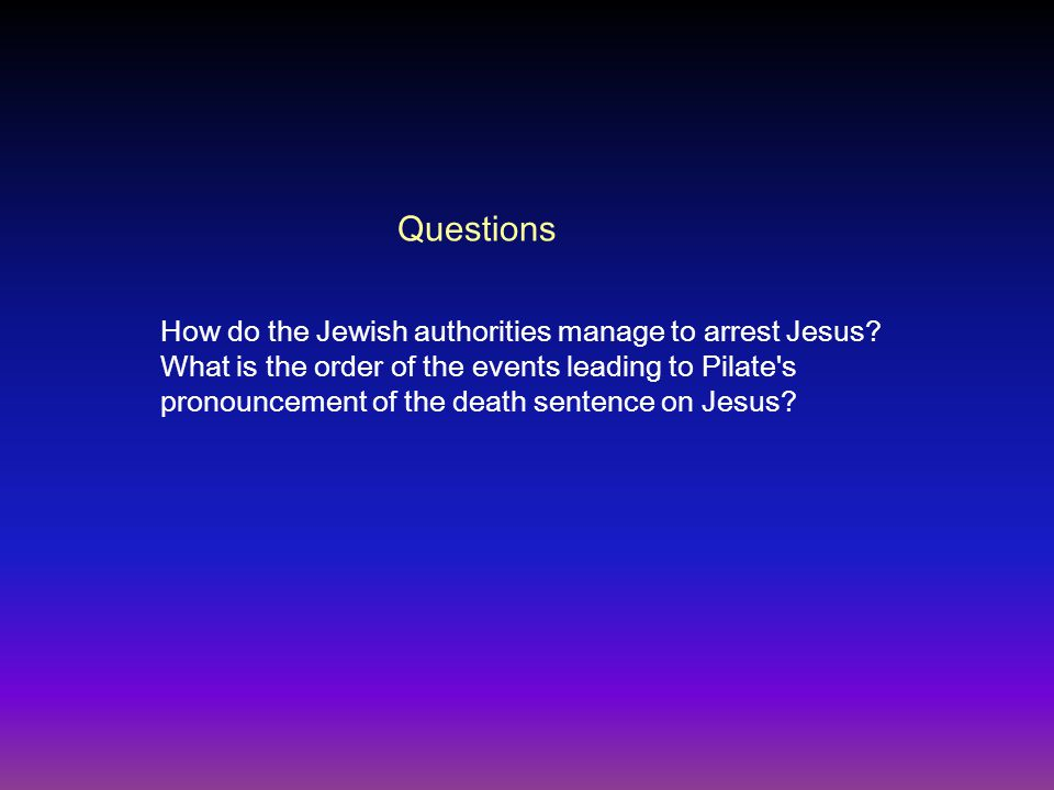 Questions How do the Jewish authorities manage to arrest Jesus.
