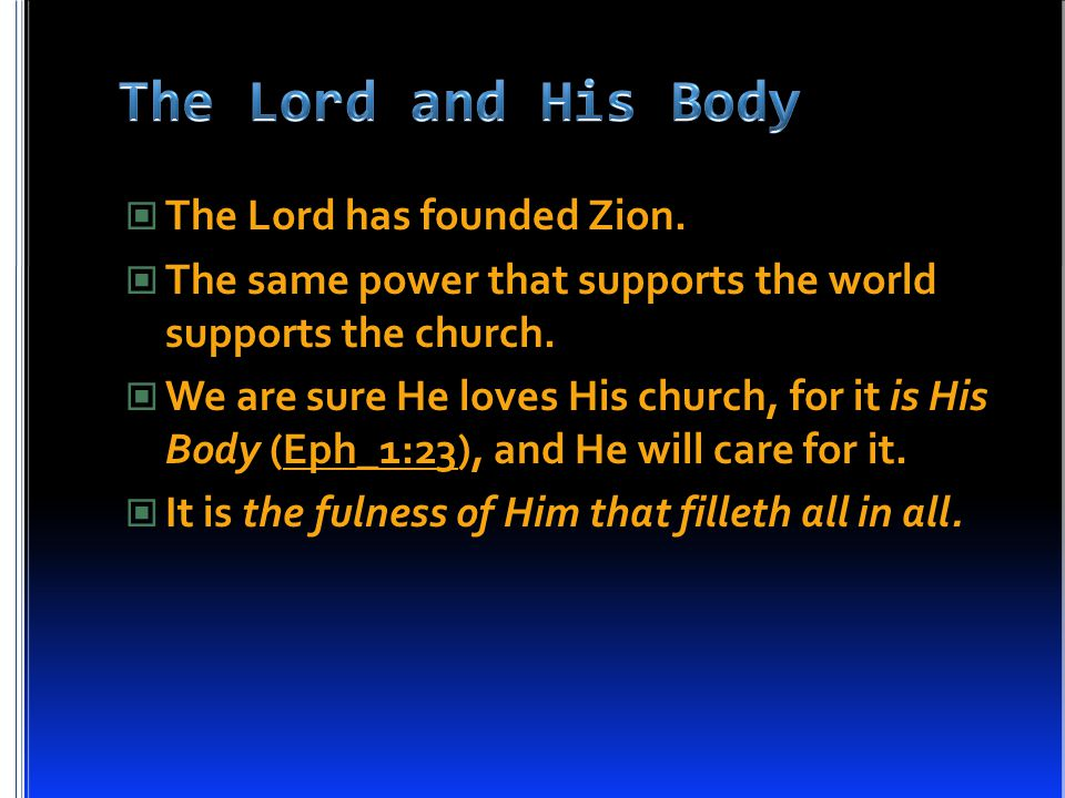 The Lord has founded Zion. The same power that supports the world supports the church.