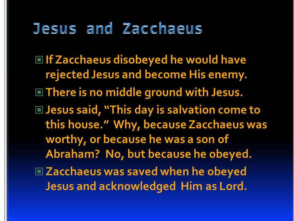 """If Zacchaeus disobeyed he would have rejected Jesus and become His enemy. There is no middle ground with Jesus. Jesus said, """"This day is salvation com"""