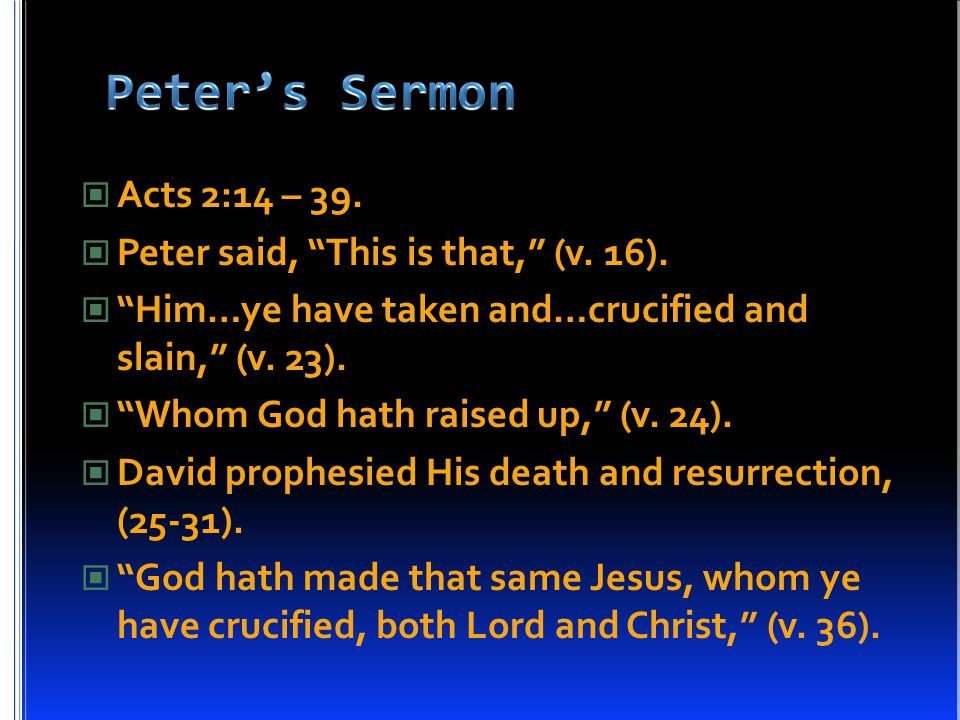 """Acts 2:14 – 39. Peter said, """"This is that,"""" (v. 16). """"Him…ye have taken and…crucified and slain,"""" (v. 23). """"Whom God hath raised up,"""" (v. 24). David p"""