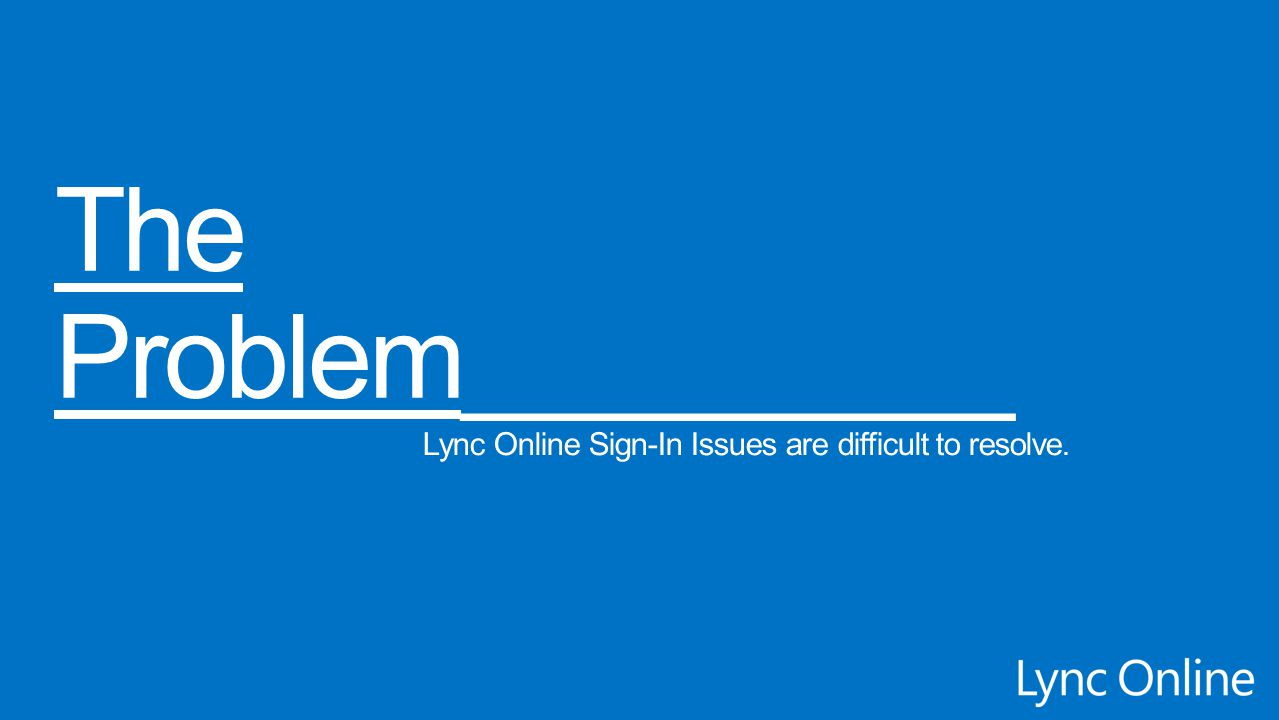 User sign-in problems (incorrect username or password) Lync AutoDiscover DNS configuration Client and/or device configuration Enterprise related issues (DirSync, ADFS, etc…)