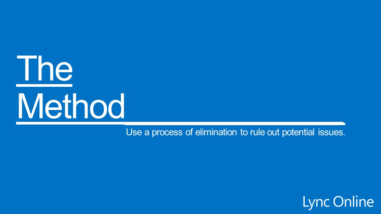 Use a process of elimination to rule out potential issues.