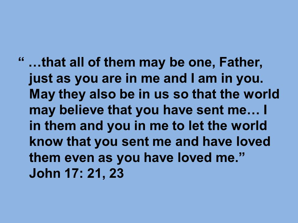 …that all of them may be one, Father, just as you are in me and I am in you.