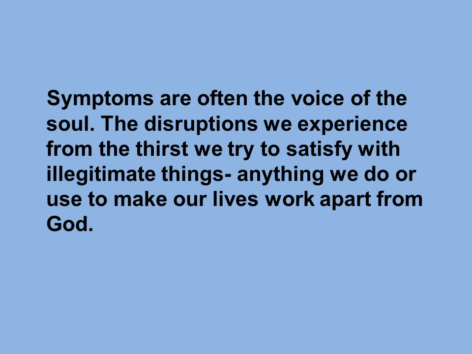 Symptoms are often the voice of the soul.