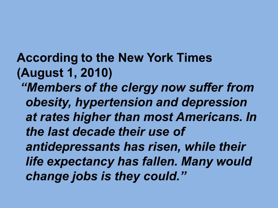 According to the New York Times (August 1, 2010) Members of the clergy now suffer from obesity, hypertension and depression at rates higher than most Americans.