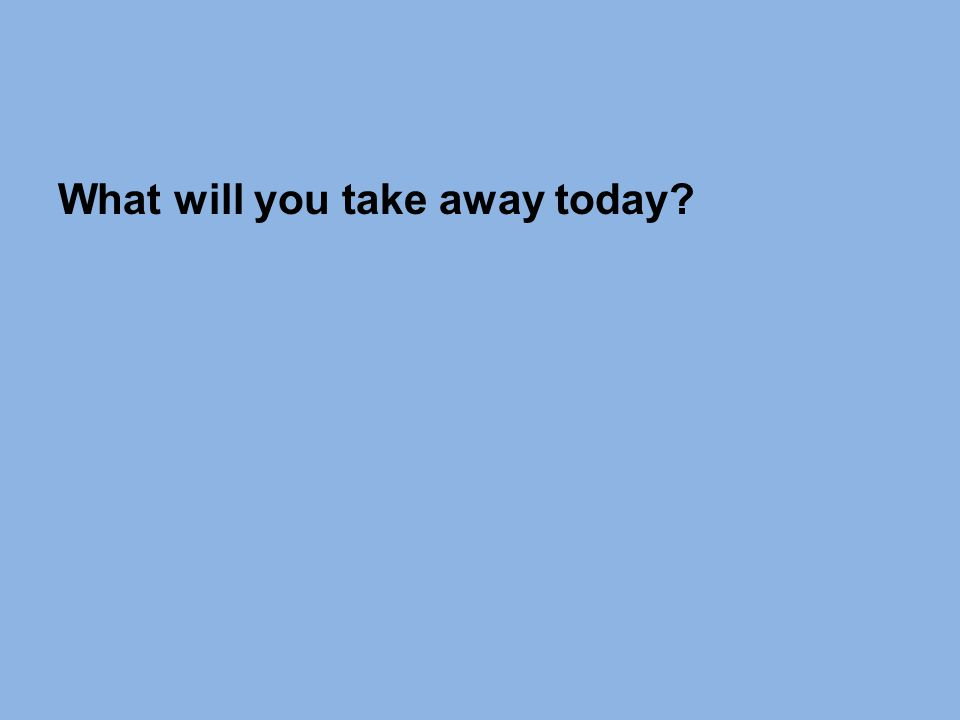 What will you take away today