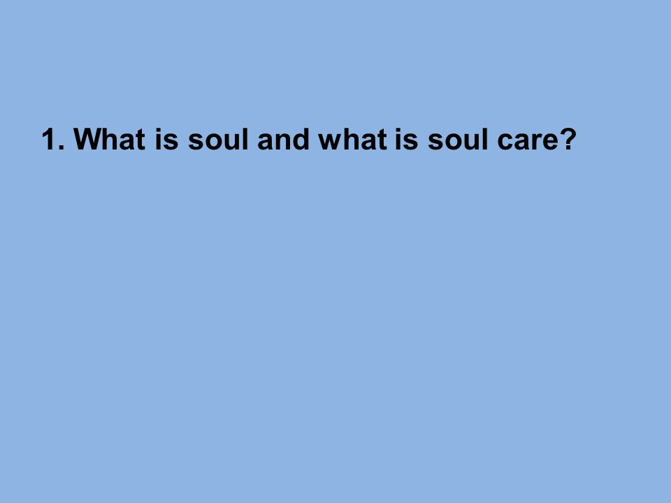 1. What is soul and what is soul care