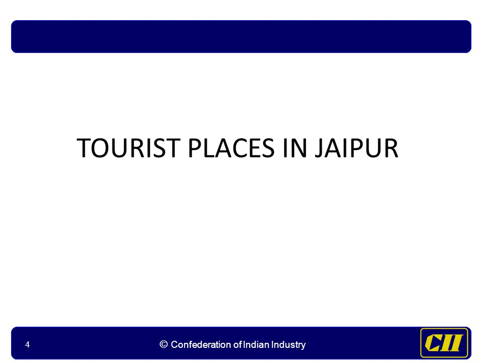 44 © Confederation of Indian Industry 4 TOURIST PLACES IN JAIPUR