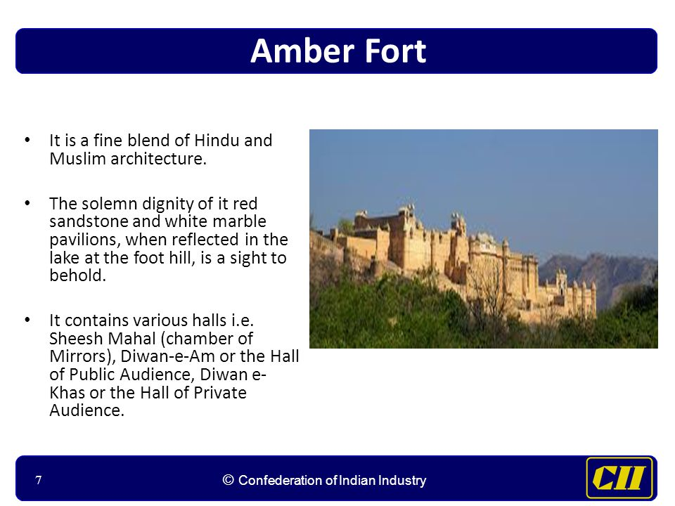 77 © Confederation of Indian Industry 7 Amber Fort It is a fine blend of Hindu and Muslim architecture.