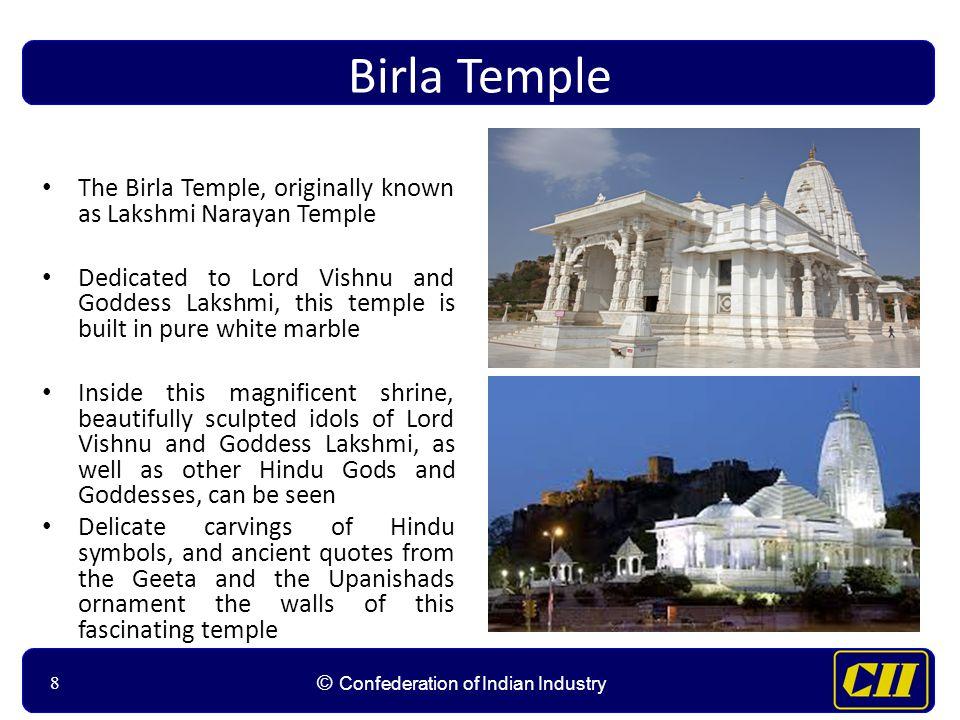 88 © Confederation of Indian Industry 8 Birla Temple The Birla Temple, originally known as Lakshmi Narayan Temple Dedicated to Lord Vishnu and Goddess