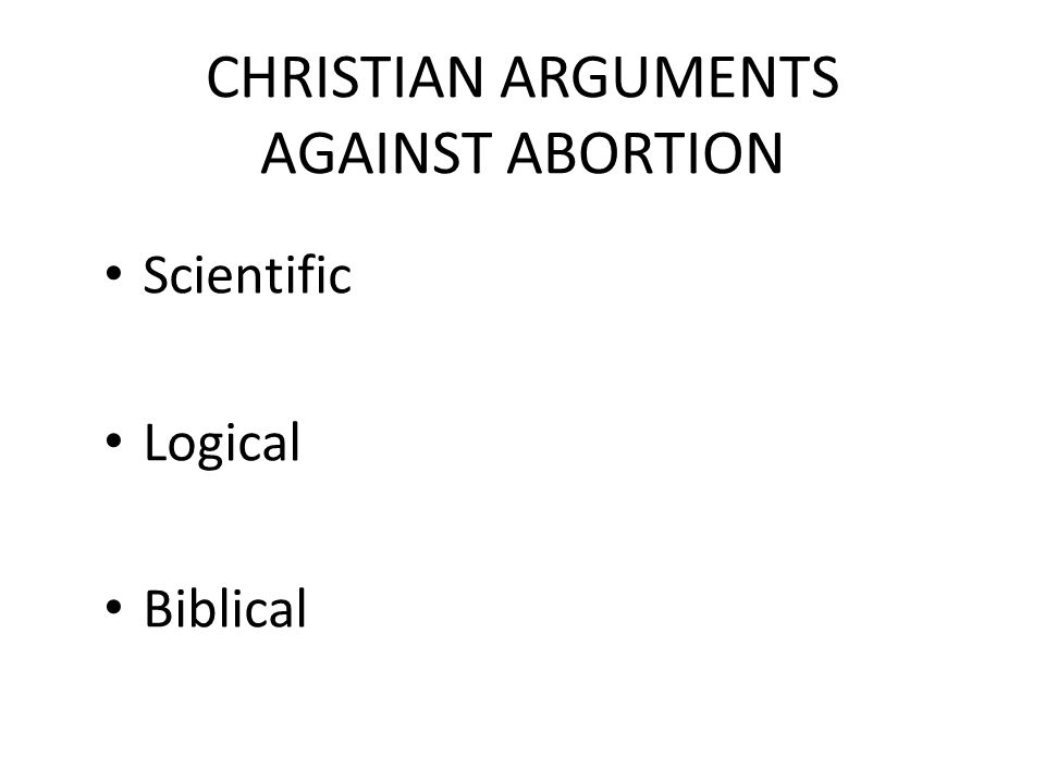 CHRISTIAN ARGUMENTS AGAINST ABORTION Scientific Logical Biblical