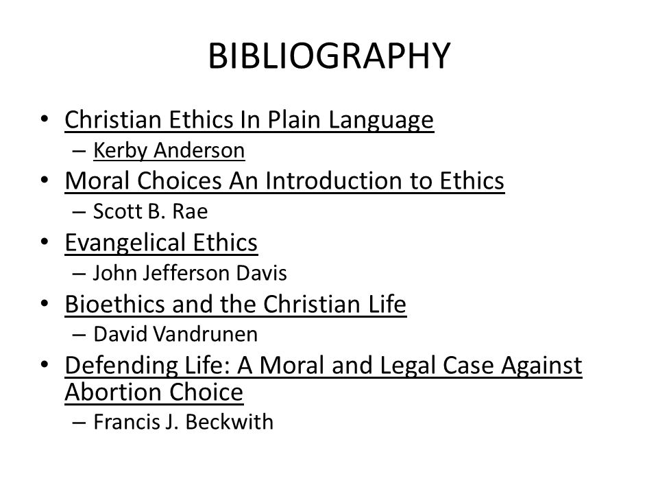 BIBLIOGRAPHY Christian Ethics In Plain Language – Kerby Anderson Moral Choices An Introduction to Ethics – Scott B.