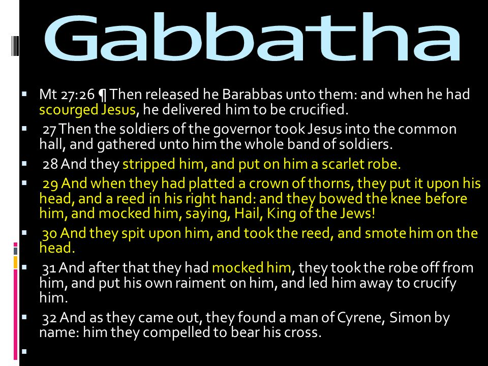  Mt 27:26 ¶ Then released he Barabbas unto them: and when he had scourged Jesus, he delivered him to be crucified.