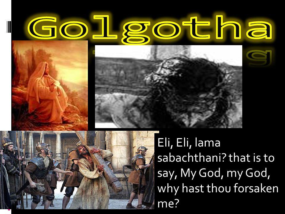 Eli, Eli, lama sabachthani that is to say, My God, my God, why hast thou forsaken me