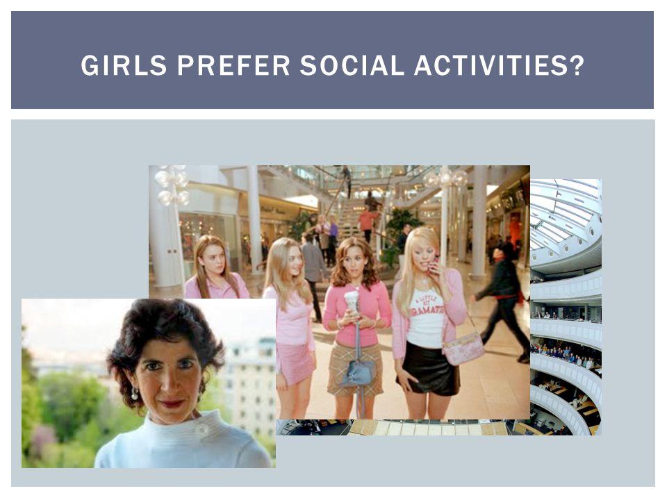 GIRLS PREFER SOCIAL ACTIVITIES