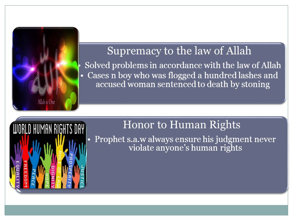 Supremacy to the law of Allah Solved problems in accordance with the law of Allah Cases n boy who was flogged a hundred lashes and accused woman sentenced to death by stoning Honor to Human Rights Prophet s.a.w always ensure his judgment never violate anyone's human rights