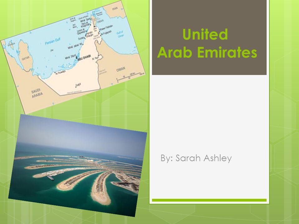 United Arab Emirates By: Sarah Ashley