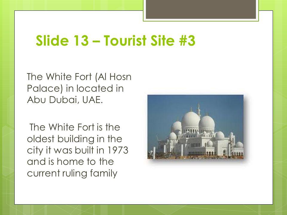 Slide 13 – Tourist Site #3 The White Fort (Al Hosn Palace) in located in Abu Dubai, UAE.