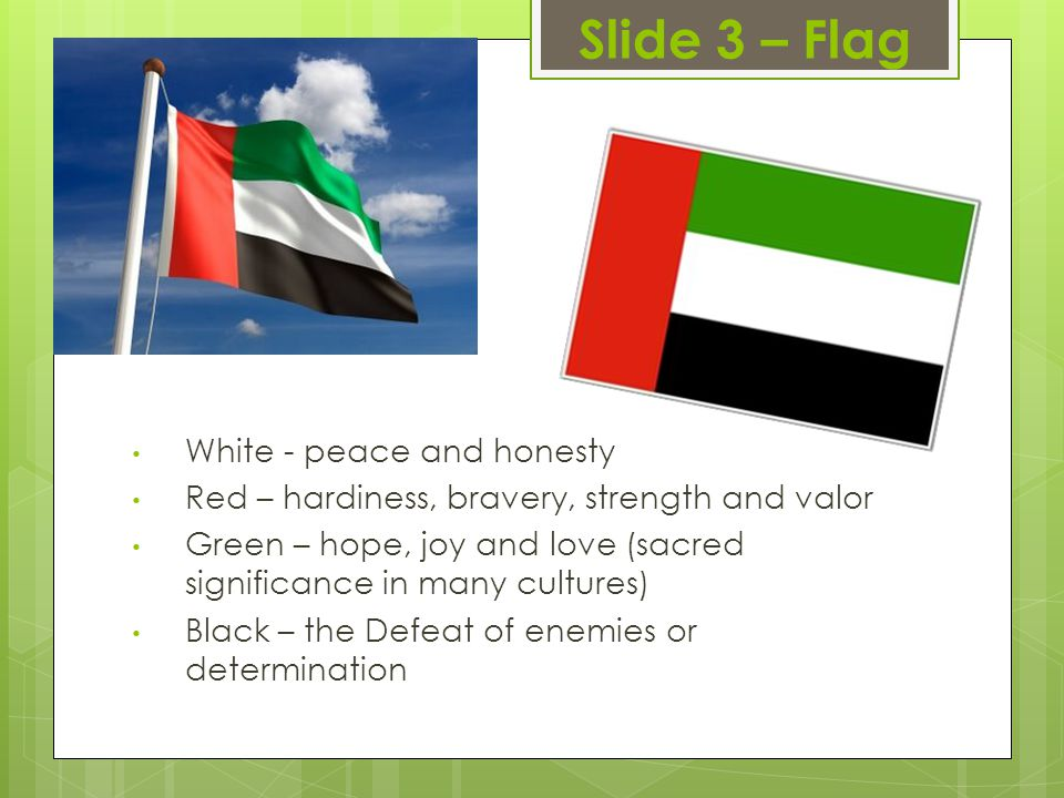 Slide 3 – Flag White - peace and honesty Red – hardiness, bravery, strength and valor Green – hope, joy and love (sacred significance in many cultures) Black – the Defeat of enemies or determination