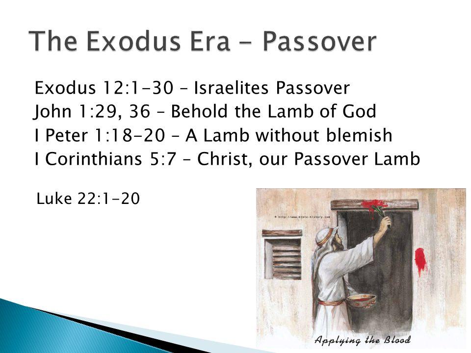 Exodus 12:1-30 – Israelites Passover John 1:29, 36 – Behold the Lamb of God I Peter 1:18-20 – A Lamb without blemish I Corinthians 5:7 – Christ, our Passover Lamb Luke 22:1-20