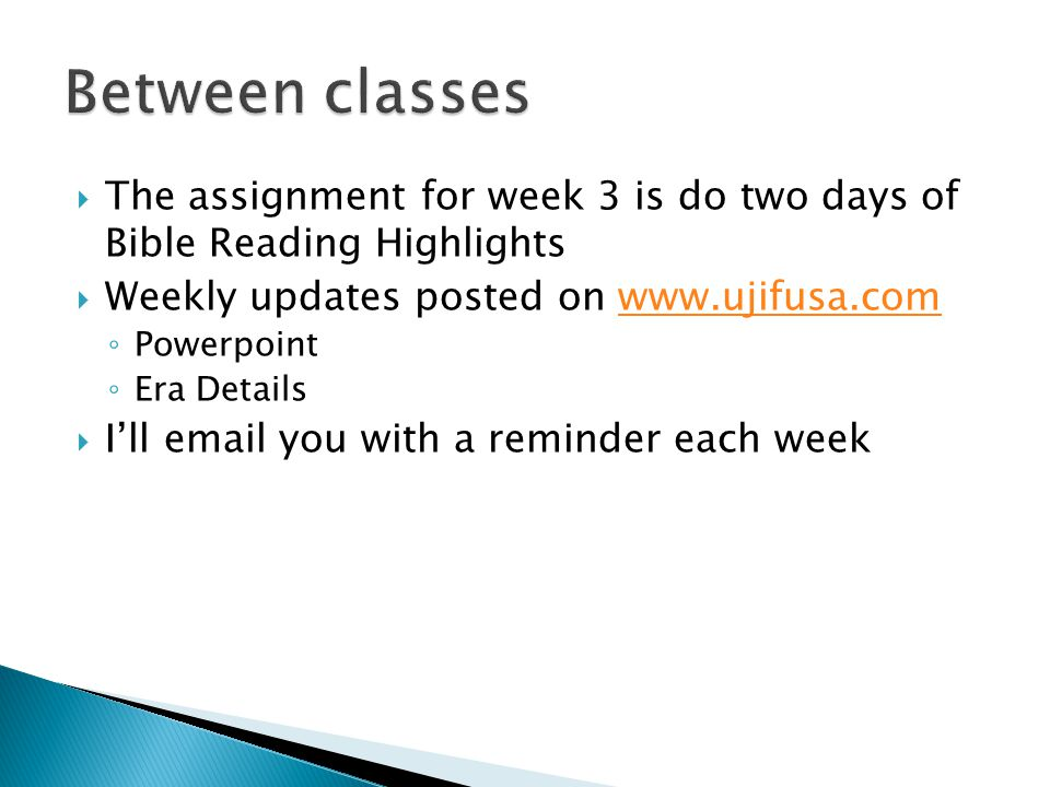  The assignment for week 3 is do two days of Bible Reading Highlights  Weekly updates posted on www.ujifusa.comwww.ujifusa.com ◦ Powerpoint ◦ Era Details  I'll email you with a reminder each week