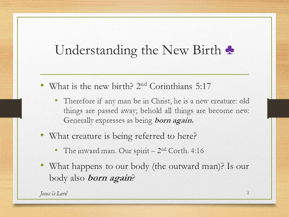 Understanding the New Birth ♣ What is the new birth.