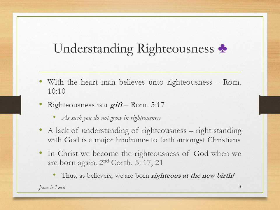 Understanding Righteousness ♣ With the heart man believes unto righteousness – Rom.