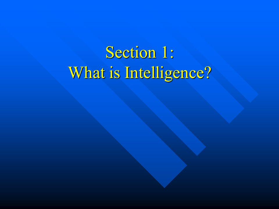 What is intelligence.Intelligence is ….