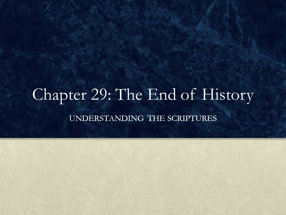 Chapter 29: The End of History UNDERSTANDING THE SCRIPTURES