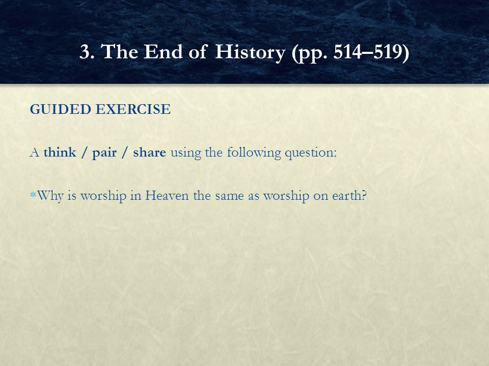 GUIDED EXERCISE A think / pair / share using the following question:  Why is worship in Heaven the same as worship on earth.