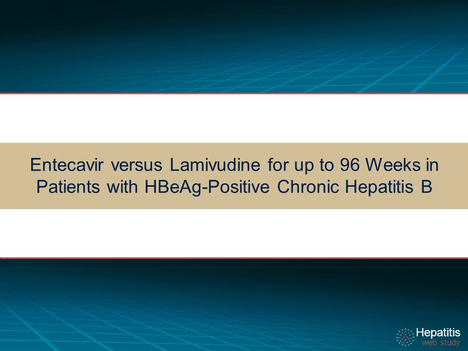 Hepatitis web study Hepatitis web study Entecavir versus Lamivudine for up to 96 Weeks in Patients with HBeAg-Positive Chronic Hepatitis B