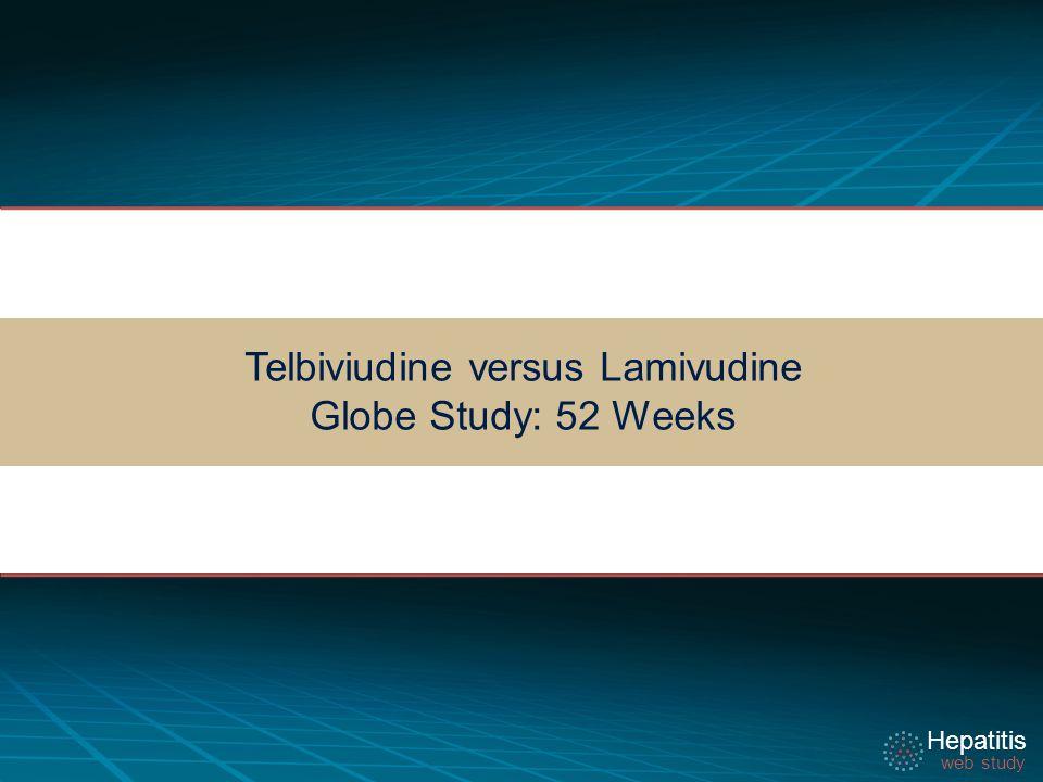 Hepatitis web study Hepatitis web study Telbiviudine versus Lamivudine Globe Study: 52 Weeks