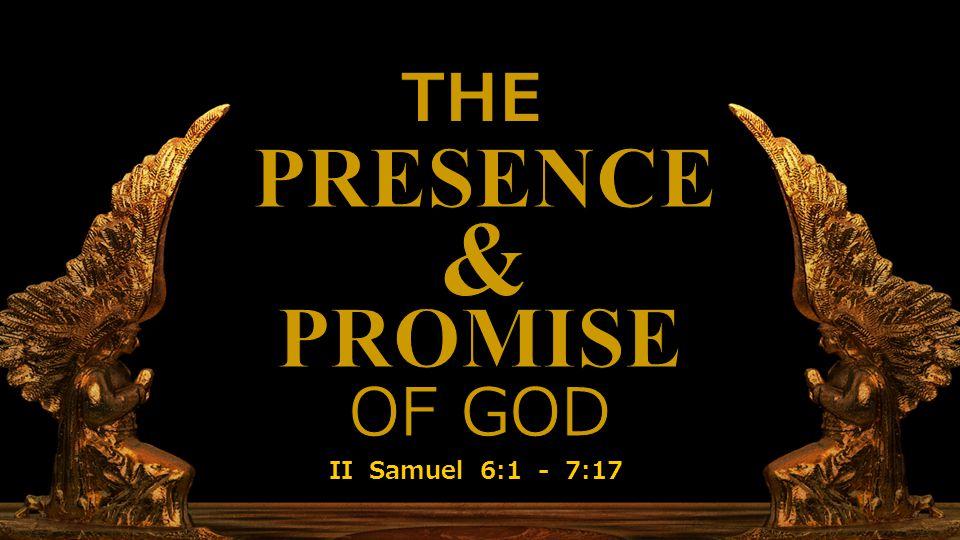 II Samuel 6:1—7:17 II Samuel 6:1 - 7:17
