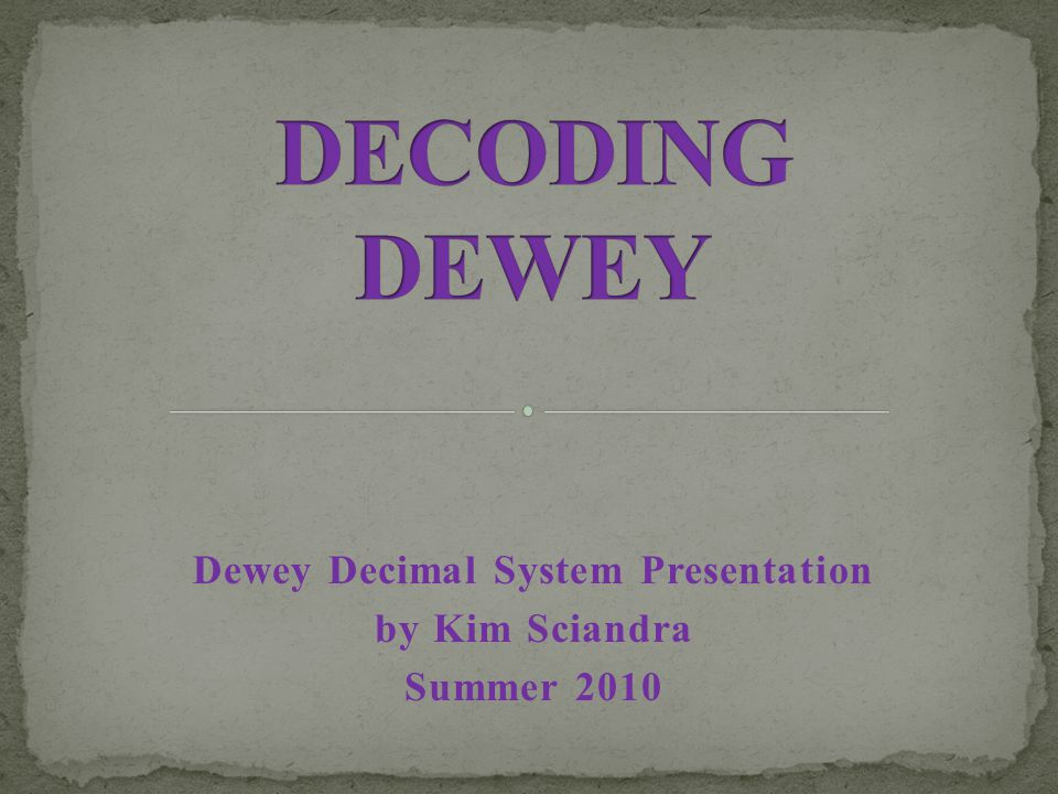 Dewey Decimal System Presentation by Kim Sciandra Summer 2010