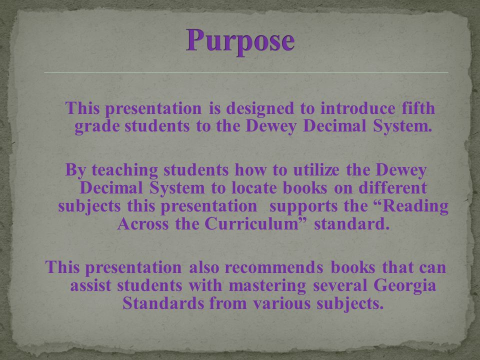 Dewey Decimal System Organize library books Easy to use Helps you find a book (Microsoft Office Online, 2010)