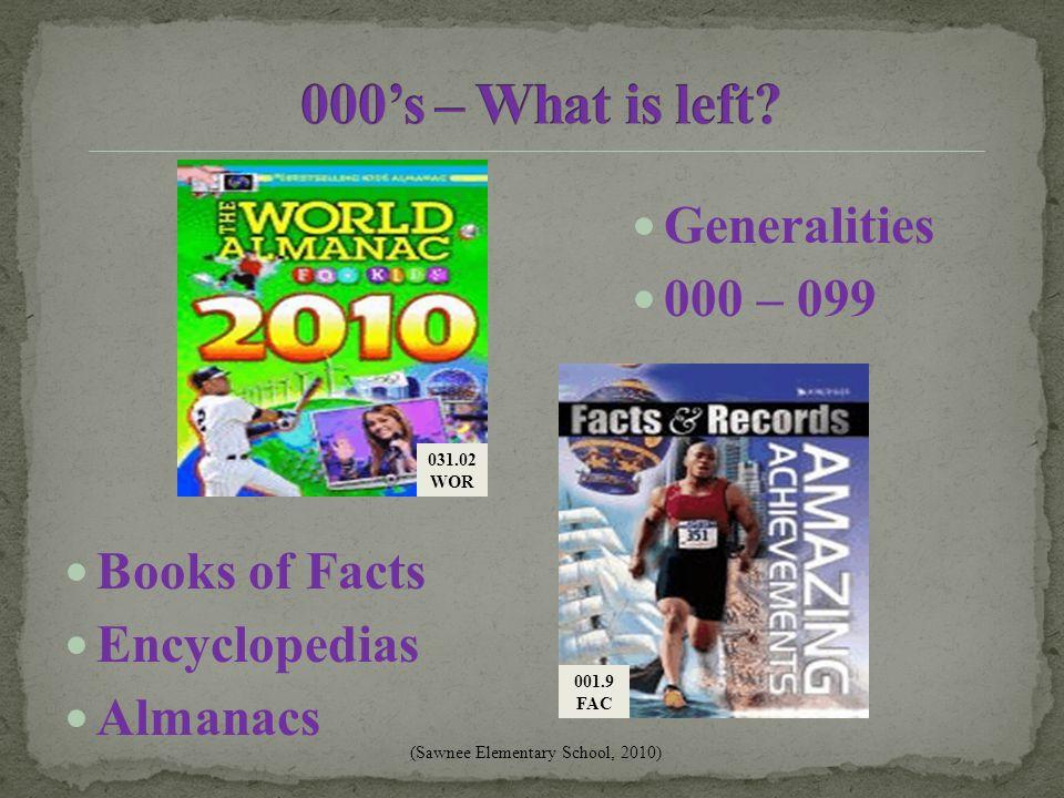 Generalities 000 – 099 Books of Facts Encyclopedias Almanacs 001.9 FAC 031.02 WOR (Sawnee Elementary School, 2010)