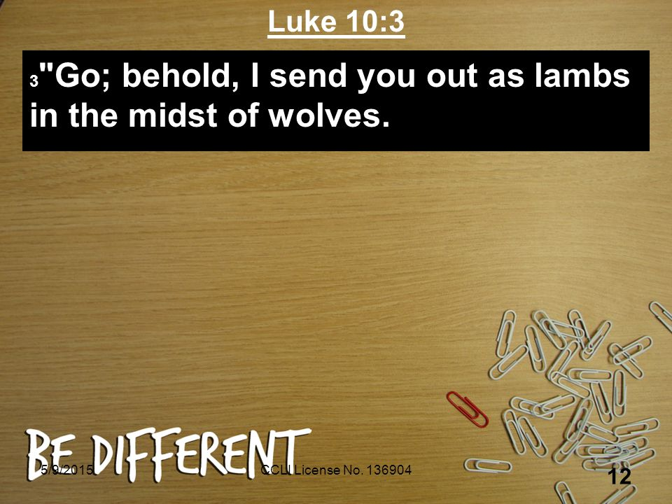 Luke 10:3 3 Go; behold, I send you out as lambs in the midst of wolves.